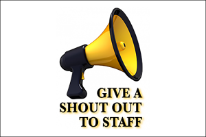 "Staff members earn ""SHOUT OUTS"" for excellent service"